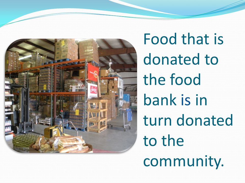 Food that is donated to the food bank is in turn donated to the community.