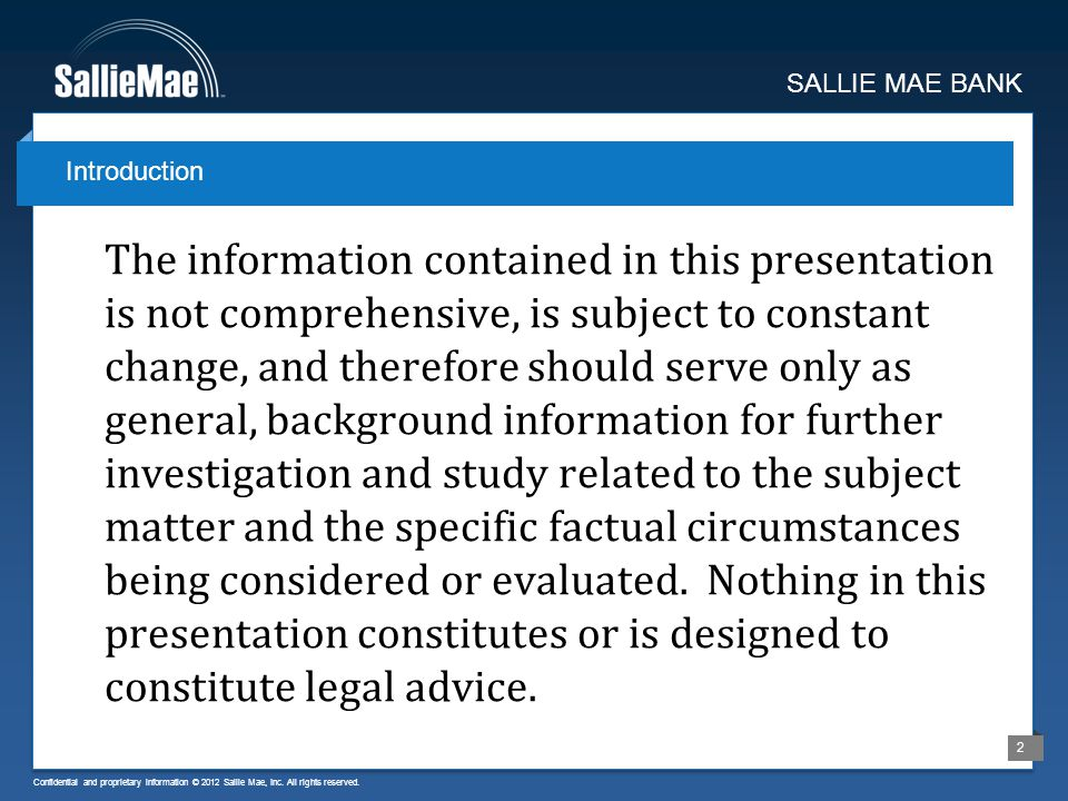 Confidential and proprietary information © 2012 Sallie Mae, Inc. All rights reserved. 2 The information contained in this presentation is not comprehe