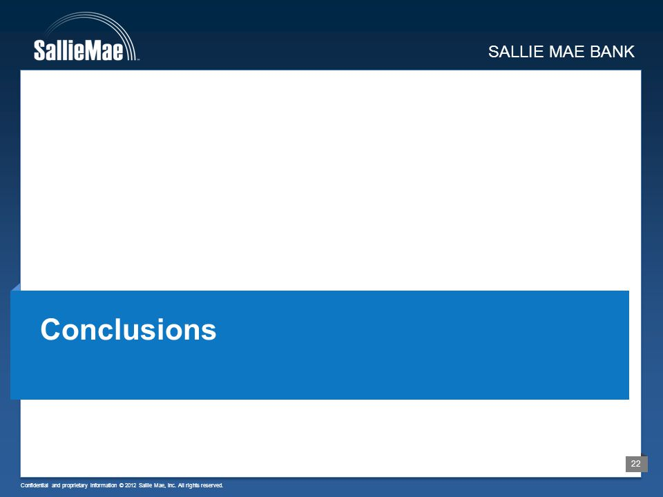 Confidential and proprietary information © 2012 Sallie Mae, Inc. All rights reserved. 22 SALLIE MAE BANK Conclusions