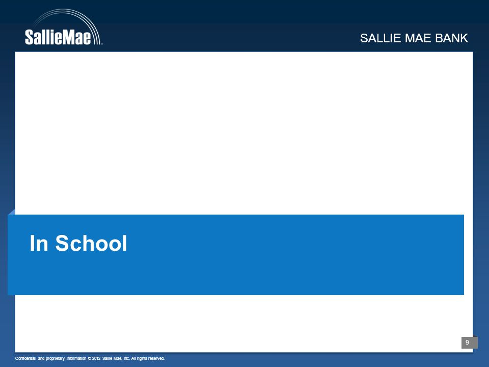 Confidential and proprietary information © 2012 Sallie Mae, Inc. All rights reserved. 9 SALLIE MAE BANK In School