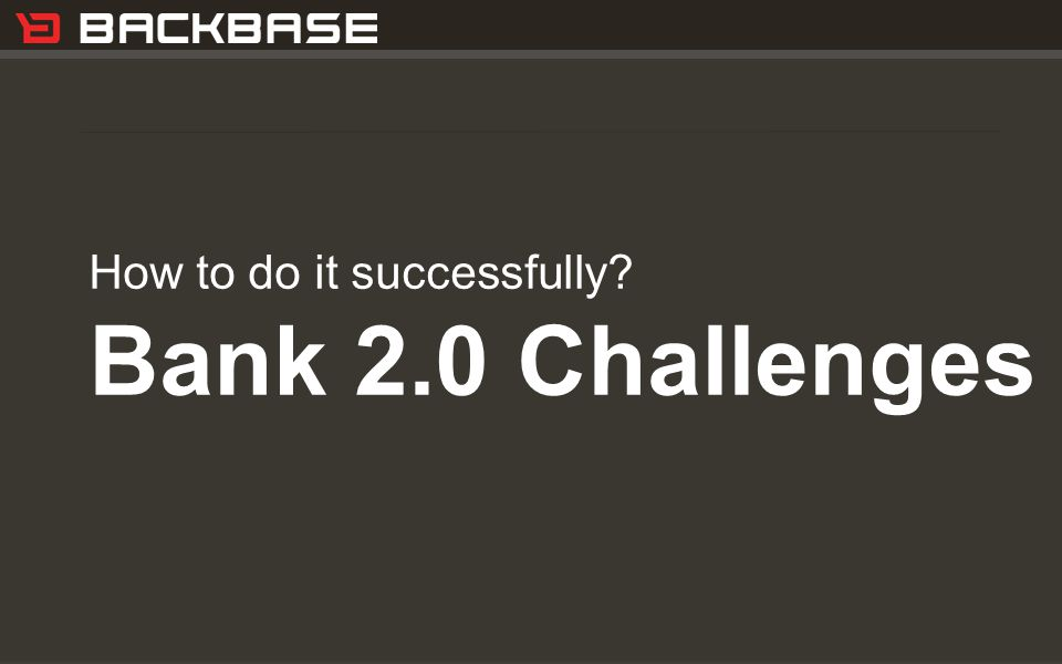 Customer Experience Solutions. Delivered. 16 How to do it successfully Bank 2.0 Challenges