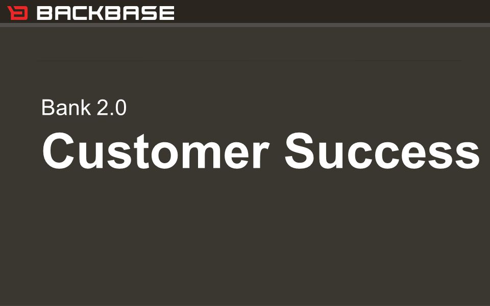 Customer Experience Solutions. Delivered. 7 Bank 2.0 Customer Success