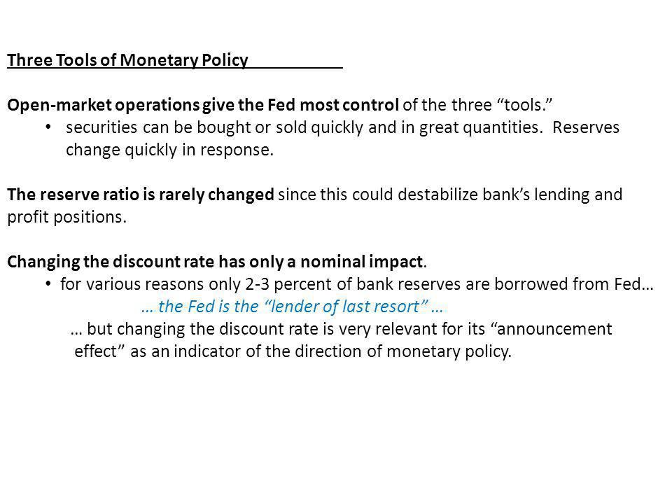 Three Tools of Monetary Policy Open market operations give the Fed most control of the three tools. securities can be bought or sold quickly and in gr