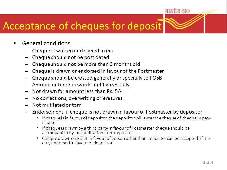 Acceptance of cheques for deposit General conditions – Cheque is written and signed in ink – Cheque should not be post dated – Cheque should not be mo