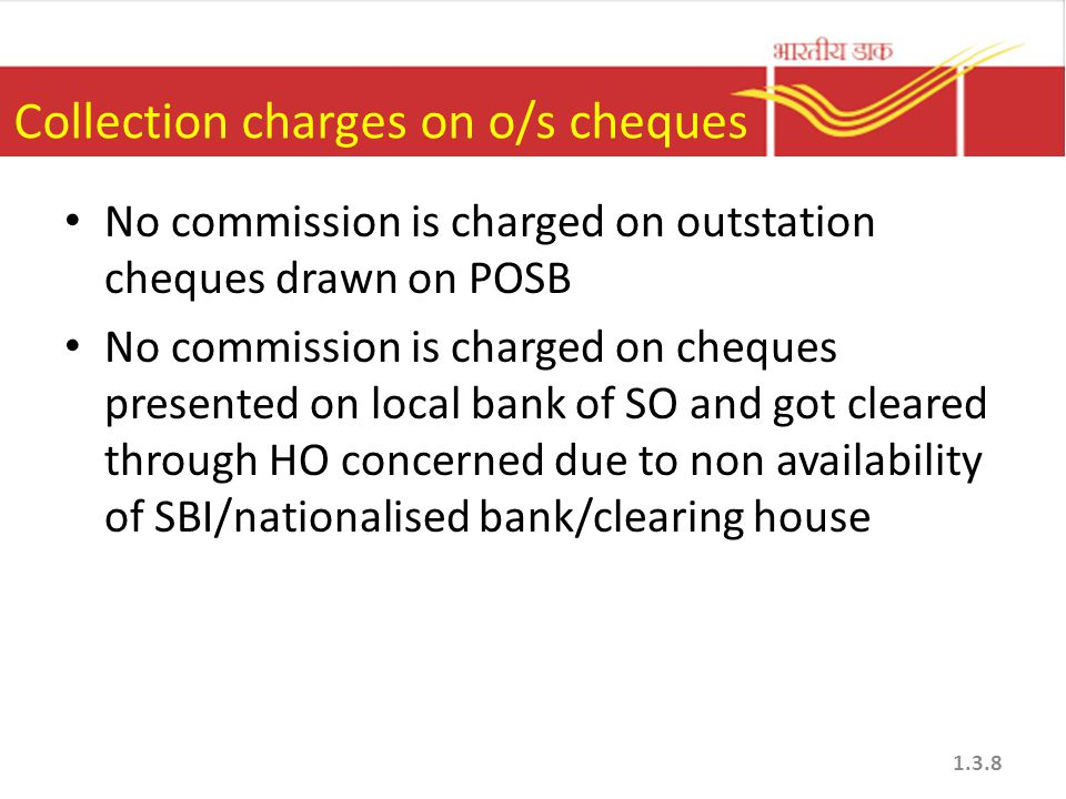 Collection charges on o/s cheques No commission is charged on outstation cheques drawn on POSB No commission is charged on cheques presented on local