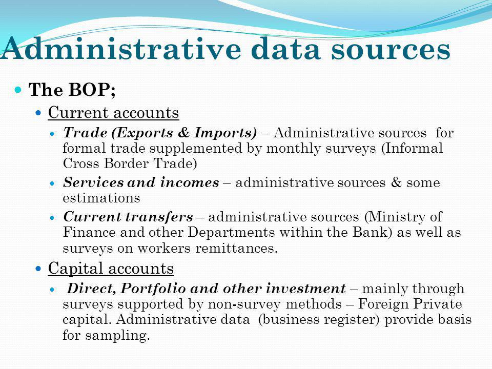 Administrative data sources The BOP; Current accounts Trade (Exports & Imports) – Administrative sources for formal trade supplemented by monthly surv