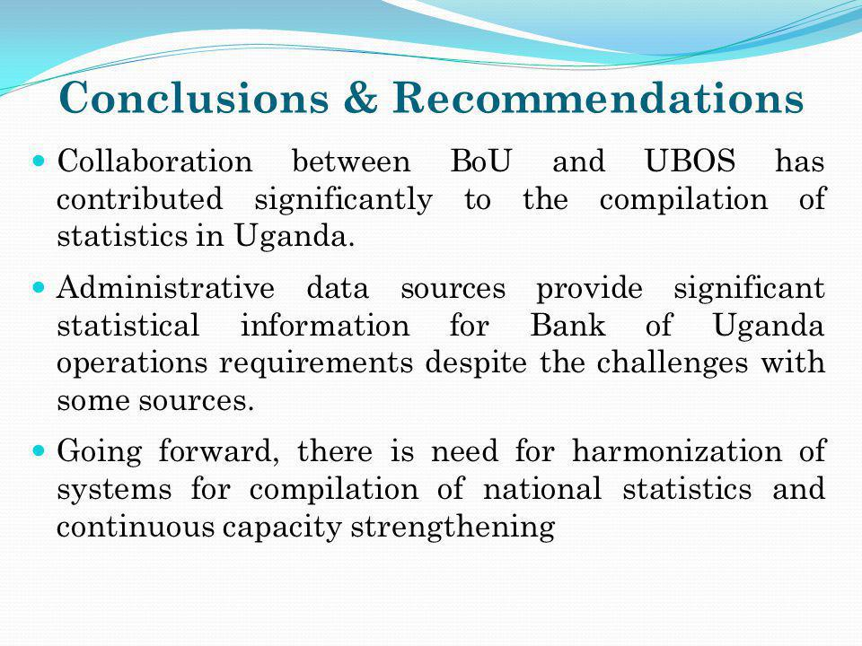 Collaboration between BoU and UBOS has contributed significantly to the compilation of statistics in Uganda. Administrative data sources provide signi