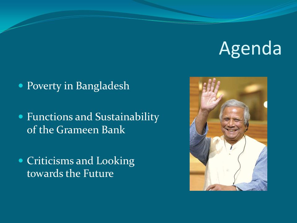 Agenda Poverty in Bangladesh Functions and Sustainability of the Grameen Bank Criticisms and Looking towards the Future