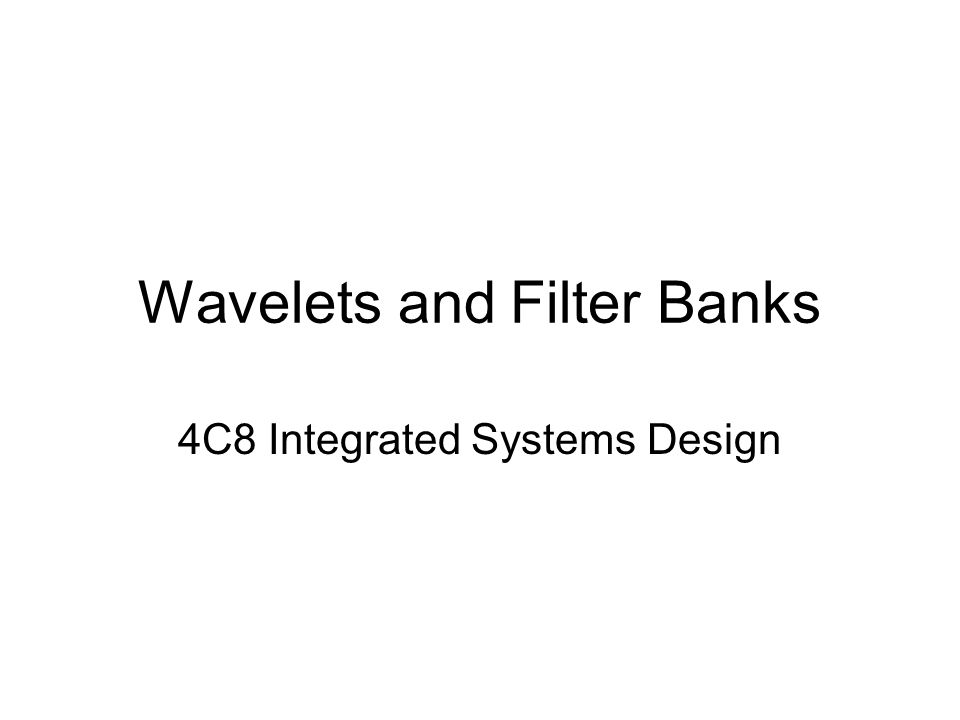Wavelets and Filter Banks 4C8 Integrated Systems Design