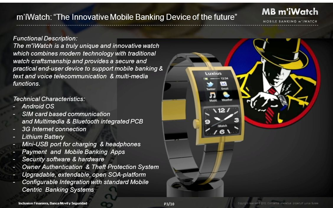 míWatch: The Innovative Mobile Banking Device of the future Functional Description: The miWatch is a truly unique and innovative watch which combines