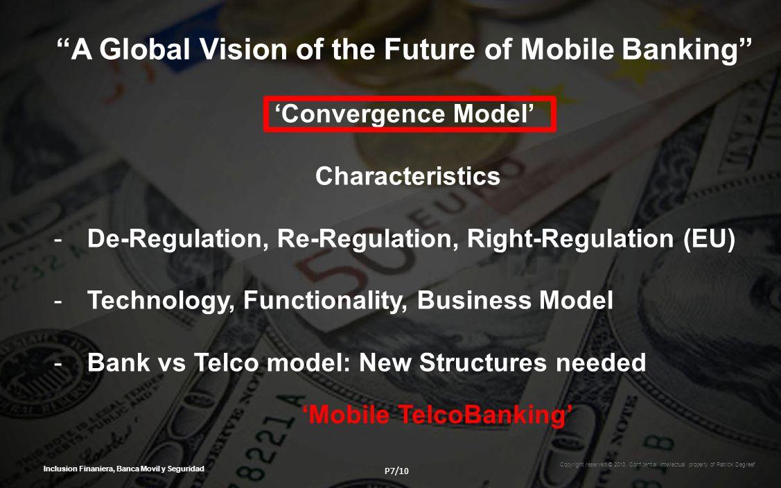 Inclusion Finaniera, Banca Movil y Seguridad A Global Vision of the Future of Mobile Banking Convergence Model Characteristics -De-Regulation, Re-Regu