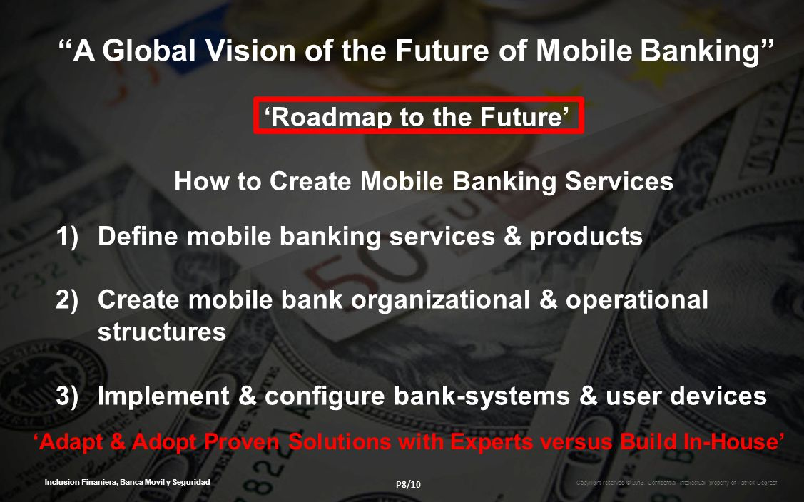 Inclusion Finaniera, Banca Movil y Seguridad A Global Vision of the Future of Mobile Banking Roadmap to the Future How to Create Mobile Banking Servic