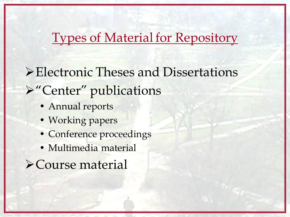 Types of Material for Repository Electronic Theses and Dissertations Center publications Annual reports Working papers Conference proceedings Multimedia material Course material