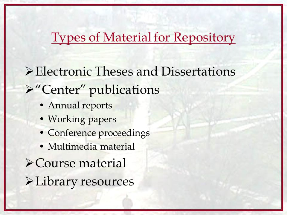 Types of Material for Repository Electronic Theses and Dissertations Center publications Annual reports Working papers Conference proceedings Multimedia material Course material Library resources