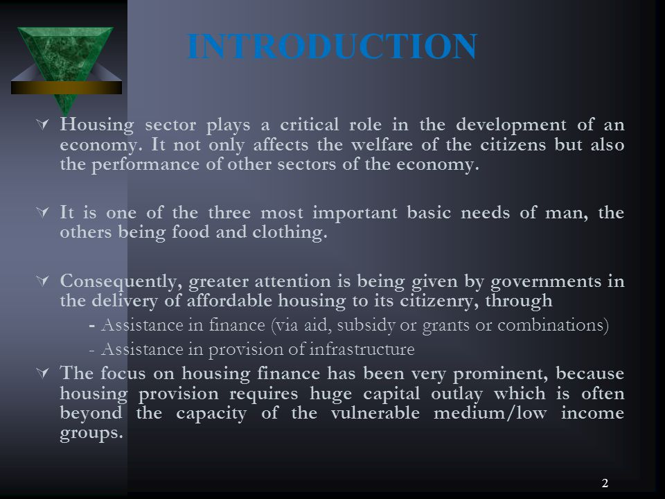 INTRODUCTION Housing sector plays a critical role in the development of an economy. It not only affects the welfare of the citizens but also the perfo