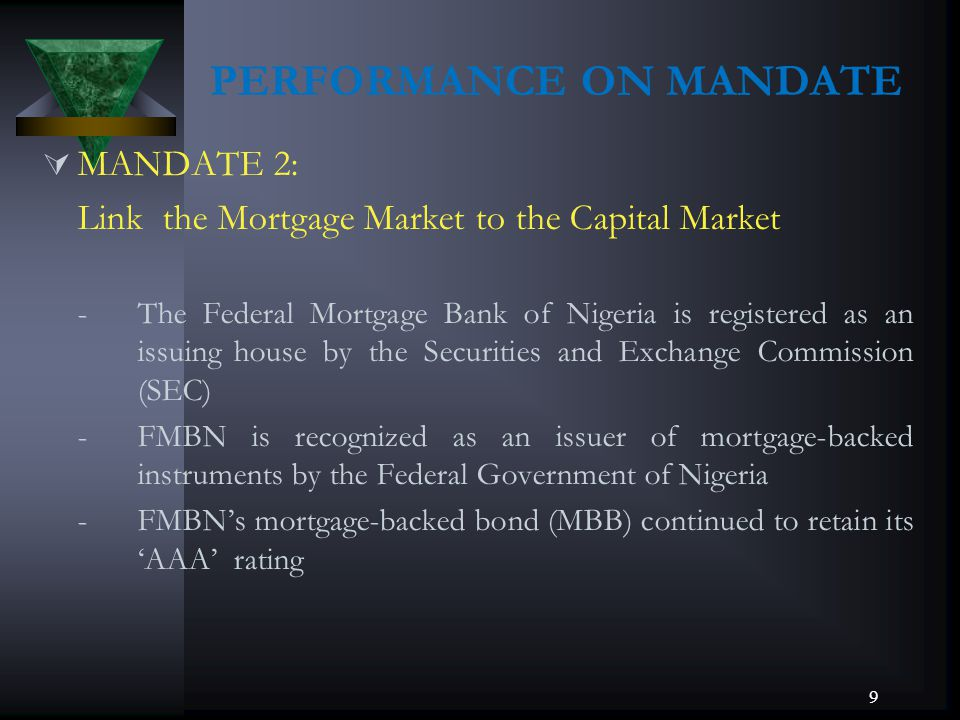 PERFORMANCE ON MANDATE MANDATE 2: Link the Mortgage Market to the Capital Market -The Federal Mortgage Bank of Nigeria is registered as an issuing hou