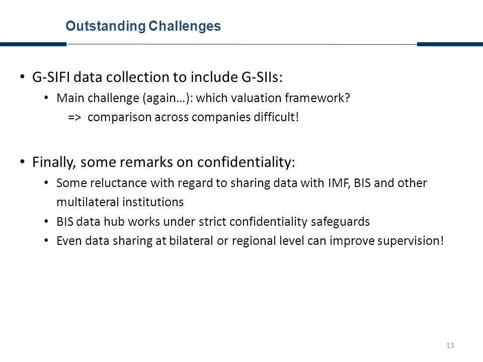 13 Outstanding Challenges G-SIFI data collection to include G-SIIs: Main challenge (again…): which valuation framework.