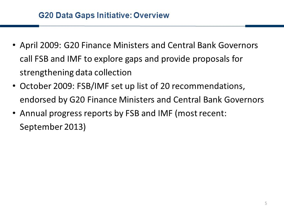6 G20 Data Gaps Initiative: Overview Conceptual / statistical framework needs development Conceptual / statistical framework exists and ongoing collection needs enhancement Build-up of risk in the financial sector #3 (Tail risk in the financial system and variations in distributions of, and concentrations in, activity) #4 (Aggregate leverage and maturity mismatches) #6 (Structured products) #2 (Financial Soundness Indicators (FSIs)) #5 (Credit default swaps) #7 (Securities data) Cross-border financial linkages #8 and #9 (Global network connections and systemically important global financial institutions) #13 and #14 (Financial and non-financial corporations cross-border exposures) #10 and #11 (International Banking Statistics (IBS) and Coordinated Portfolio Investment Survey (CPIS)) #12 (International Investment Position (IIP)) Vulnerability of domestic economies to shocks #16 (Distributional information)#15 (Sectoral accounts) #17 (Government finance statistics) #18 (Public sector debt) #19 (Real estate prices) Improving communication of statistics #20 (Principal global indicators)