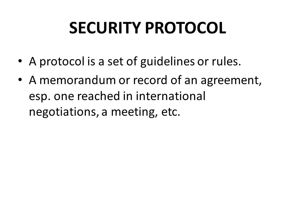 SECURITY PROTOCOL A protocol is a set of guidelines or rules.