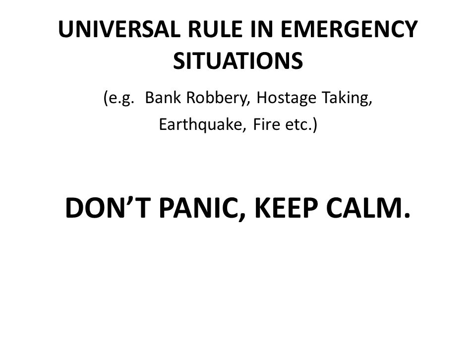 UNIVERSAL RULE IN EMERGENCY SITUATIONS (e.g.