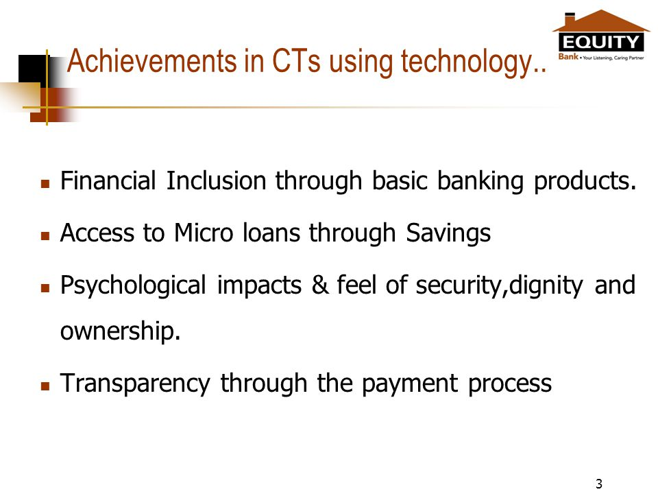 Achievements in CTs using technology.. Financial Inclusion through basic banking products.