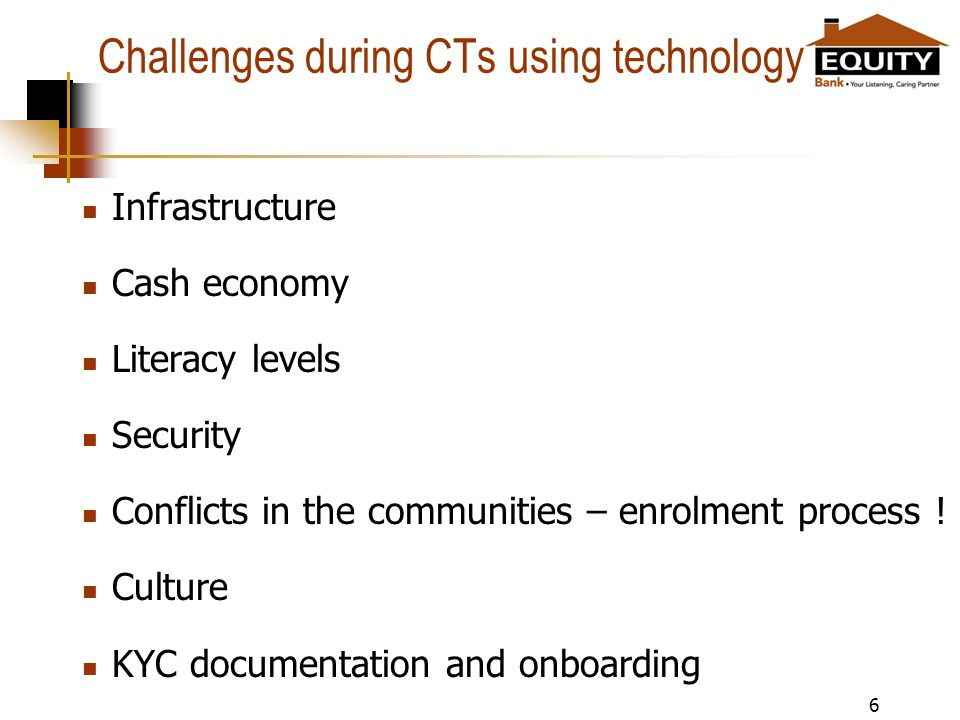Challenges during CTs using technology Infrastructure Cash economy Literacy levels Security Conflicts in the communities – enrolment process .