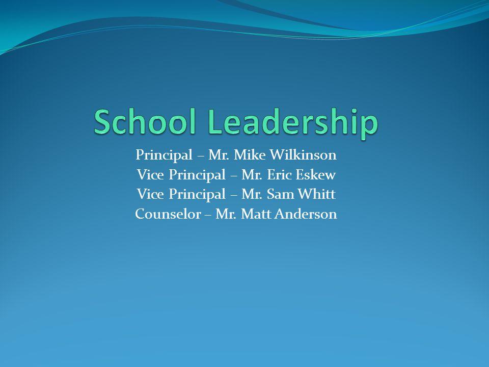 Principal – Mr. Mike Wilkinson Vice Principal – Mr.