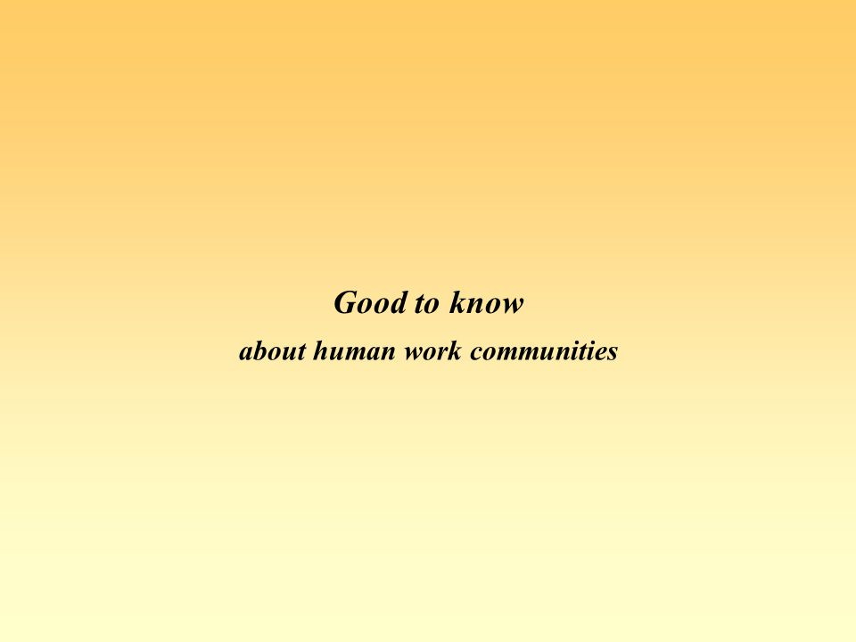 Good to know about human work communities
