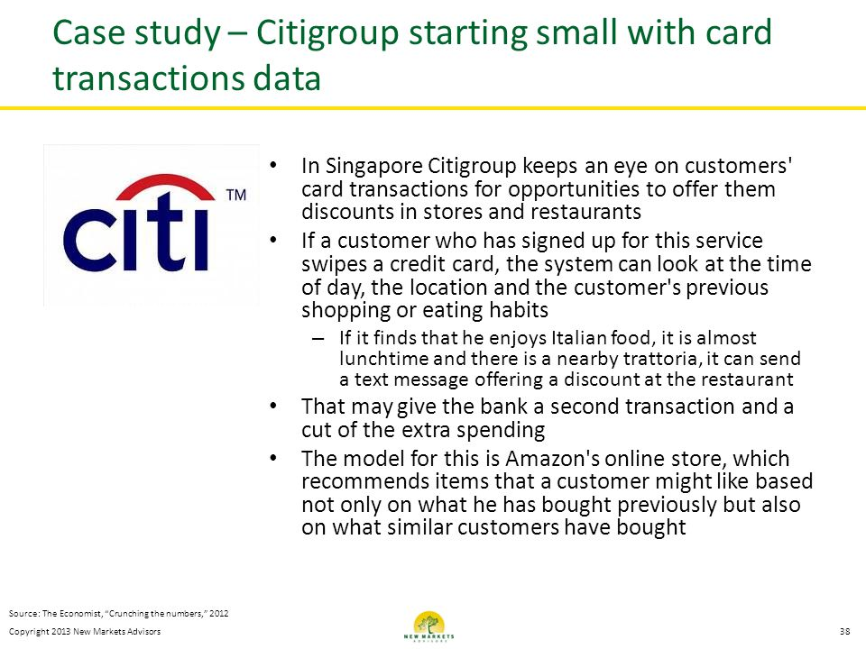Copyright 2013 New Markets Advisors Case study – Citigroup starting small with card transactions data In Singapore Citigroup keeps an eye on customers