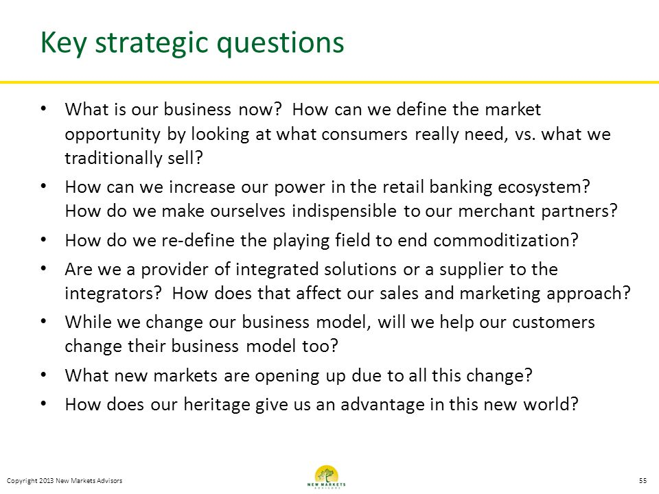 Copyright 2013 New Markets Advisors Key strategic questions What is our business now? How can we define the market opportunity by looking at what cons