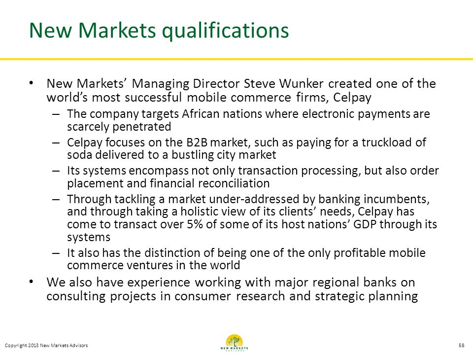 Copyright 2013 New Markets Advisors New Markets qualifications New Markets Managing Director Steve Wunker created one of the worlds most successful mo