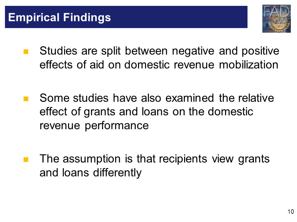 10 Studies are split between negative and positive effects of aid on domestic revenue mobilization Some studies have also examined the relative effect