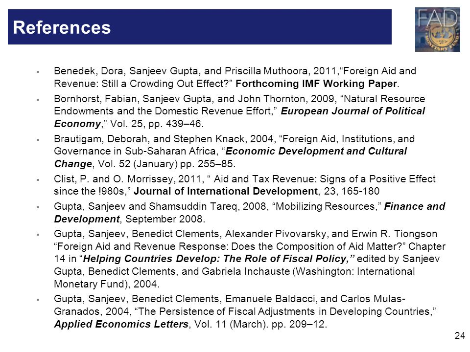 24 Benedek, Dora, Sanjeev Gupta, and Priscilla Muthoora, 2011,Foreign Aid and Revenue: Still a Crowding Out Effect? Forthcoming IMF Working Paper. Bor