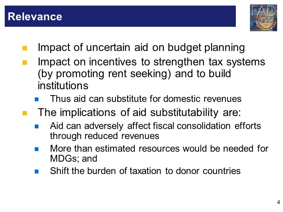4 Impact of uncertain aid on budget planning Impact on incentives to strengthen tax systems (by promoting rent seeking) and to build institutions Thus