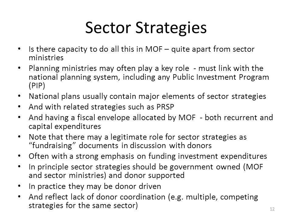 Sector Strategies Is there capacity to do all this in MOF – quite apart from sector ministries Planning ministries may often play a key role - must li