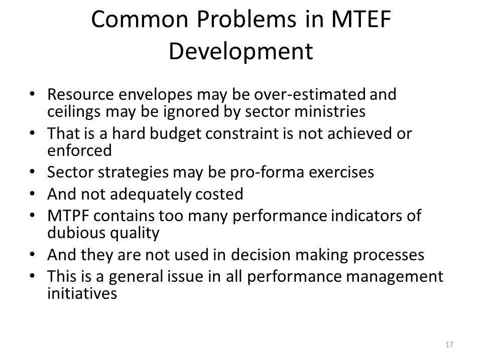 Common Problems in MTEF Development Resource envelopes may be over-estimated and ceilings may be ignored by sector ministries That is a hard budget co