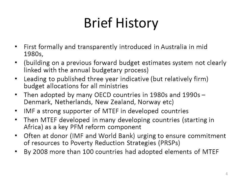Brief History First formally and transparently introduced in Australia in mid 1980s, (building on a previous forward budget estimates system not clear