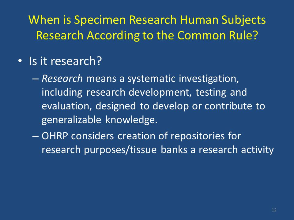 When is Specimen Research Human Subjects Research According to the Common Rule? Is it research? – Research means a systematic investigation, including