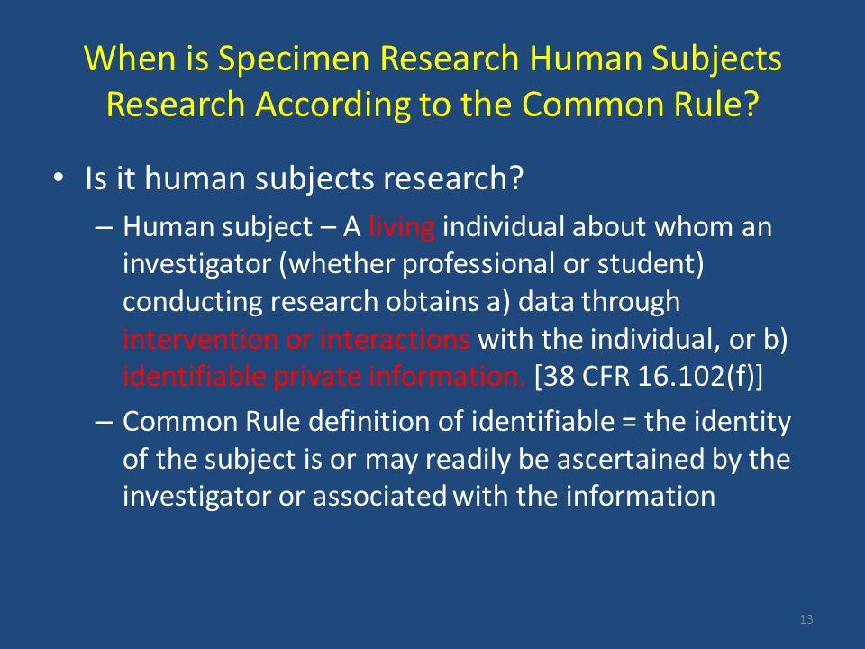 When is Specimen Research Human Subjects Research According to the Common Rule? Is it human subjects research? – Human subject – A living individual a