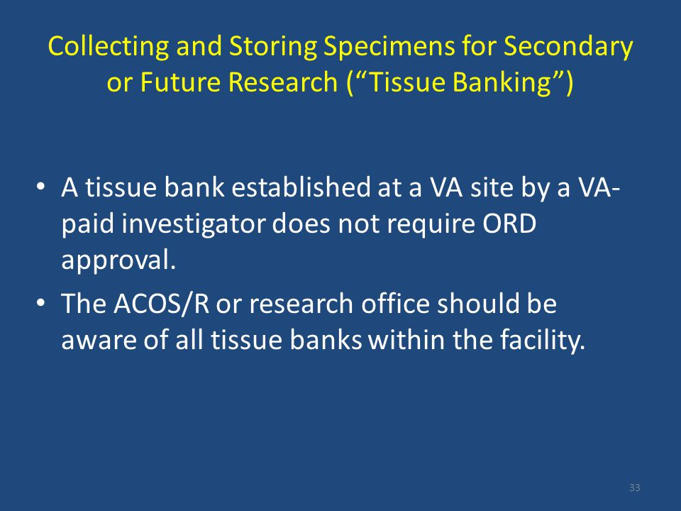 Collecting and Storing Specimens for Secondary or Future Research (Tissue Banking) A tissue bank established at a VA site by a VA- paid investigator d