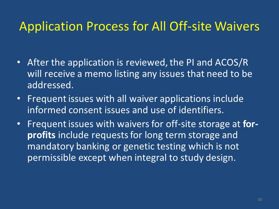 Application Process for All Off-site Waivers After the application is reviewed, the PI and ACOS/R will receive a memo listing any issues that need to