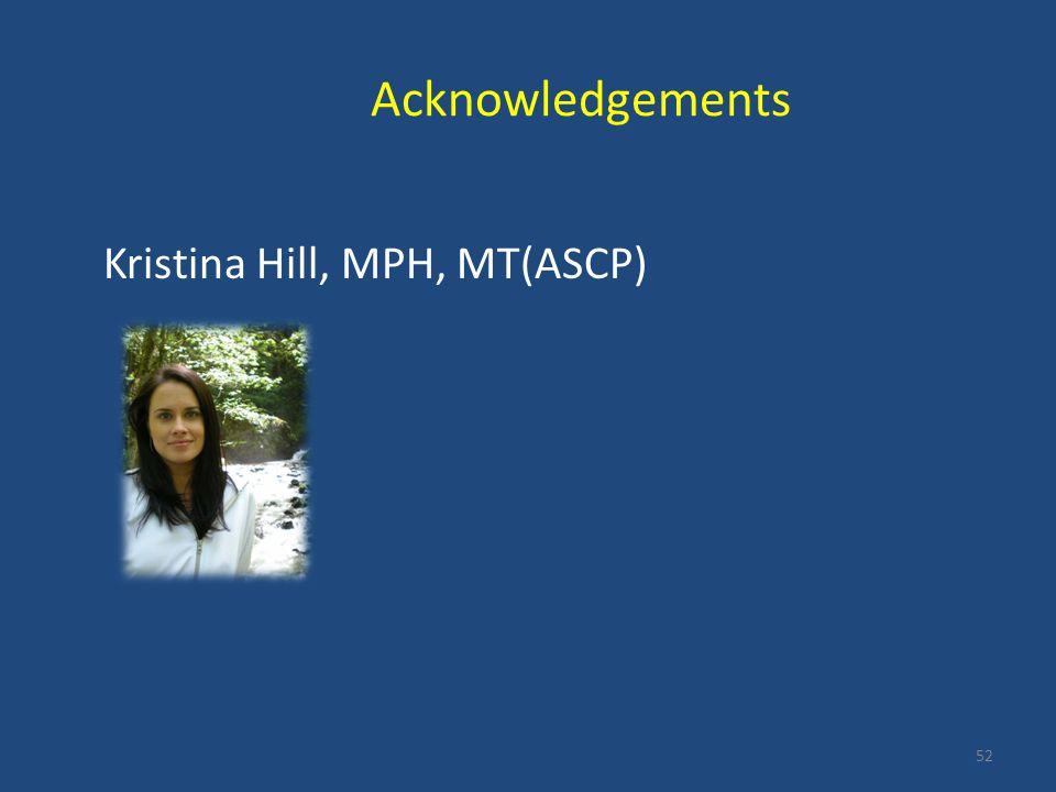 Acknowledgements Kristina Hill, MPH, MT(ASCP) 52