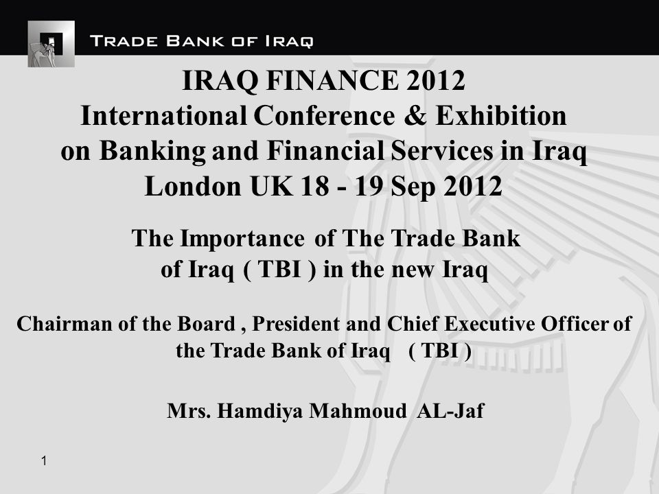 2 Chairman of the Board, President and Chief Executive Officer of the Trade Bank of Iraq TBI Mrs.