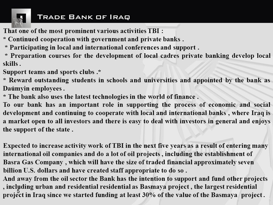 5 That one of the most prominent various activities TBI : * Continued cooperation with government and private banks.