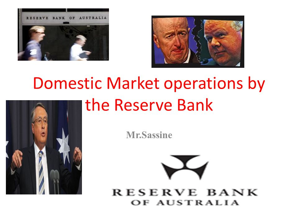 Domestic Market operations by the Reserve Bank Mr.Sassine