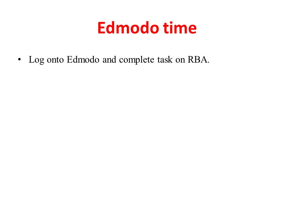 Edmodo time Log onto Edmodo and complete task on RBA.