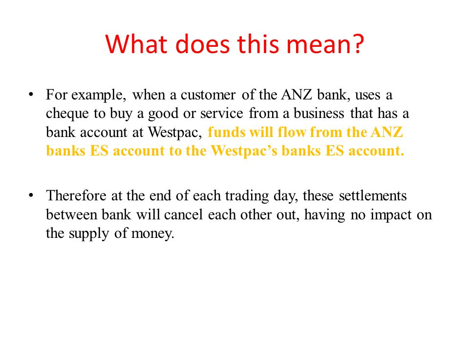 What does this mean? For example, when a customer of the ANZ bank, uses a cheque to buy a good or service from a business that has a bank account at W