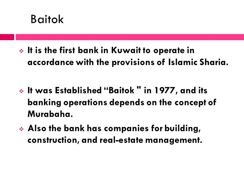 It is the first bank in Kuwait to operate in accordance with the provisions of Islamic Sharia. It was Established Baitok