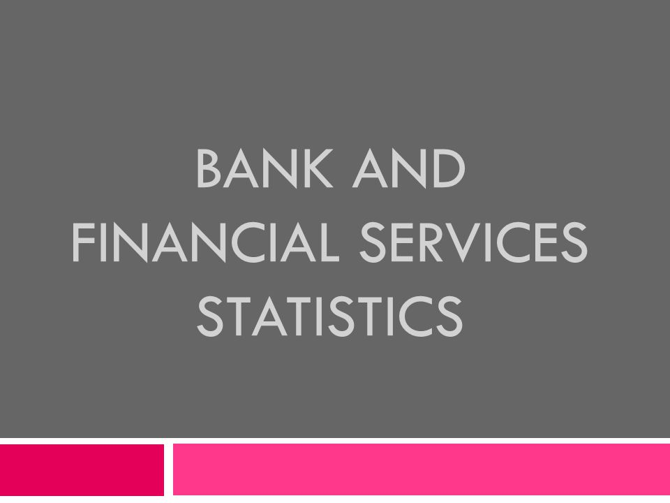 BANK AND FINANCIAL SERVICES STATISTICS