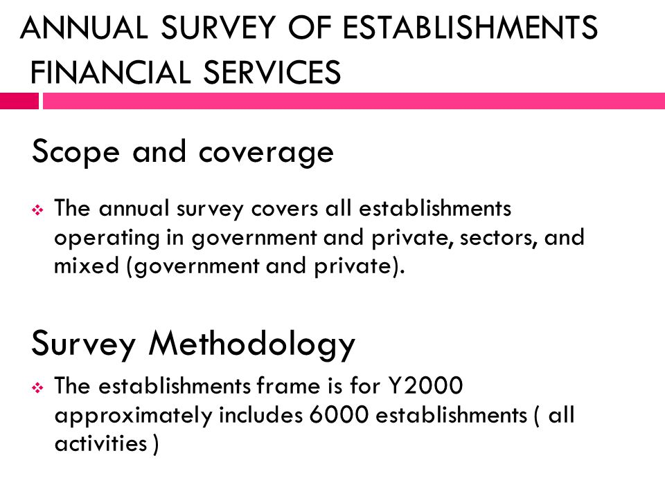 Scope and coverage The annual survey covers all establishments operating in government and private, sectors, and mixed (government and private). Surve